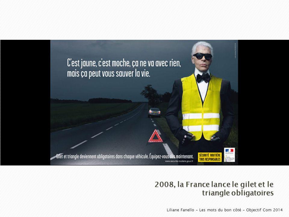 2008, la France lance le gilet et le triangle obligatoires Liliane Fanello - Les mots du bon côté - Objectif Com 2014