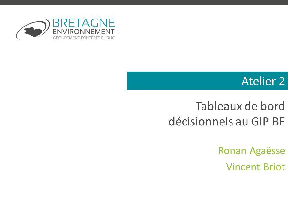 Atelier 2 Tableaux de bord décisionnels au GIP BE Ronan Agaësse Vincent Briot