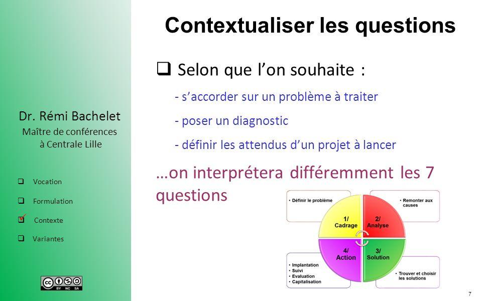 7 Dr. Rémi Bachelet Maître de conférences à Centrale Lille Vocation Formulation Contexte Variantes Contextualiser les questions Selon que lon souhaite