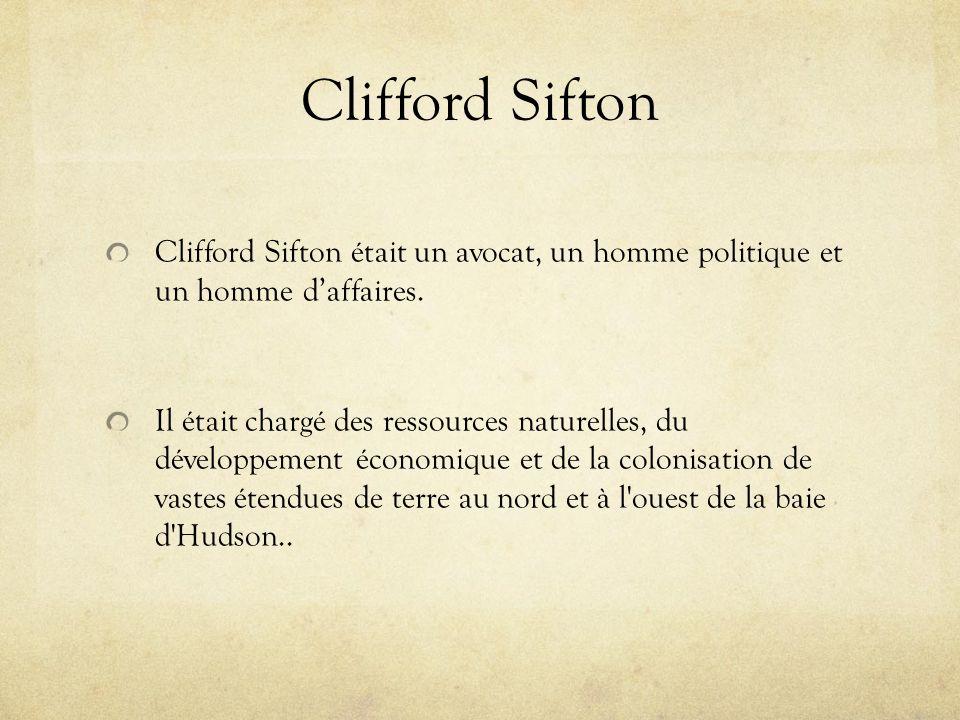 Clifford Sifton Clifford Sifton était un avocat, un homme politique et un homme daffaires. Il était chargé des ressources naturelles, du développement
