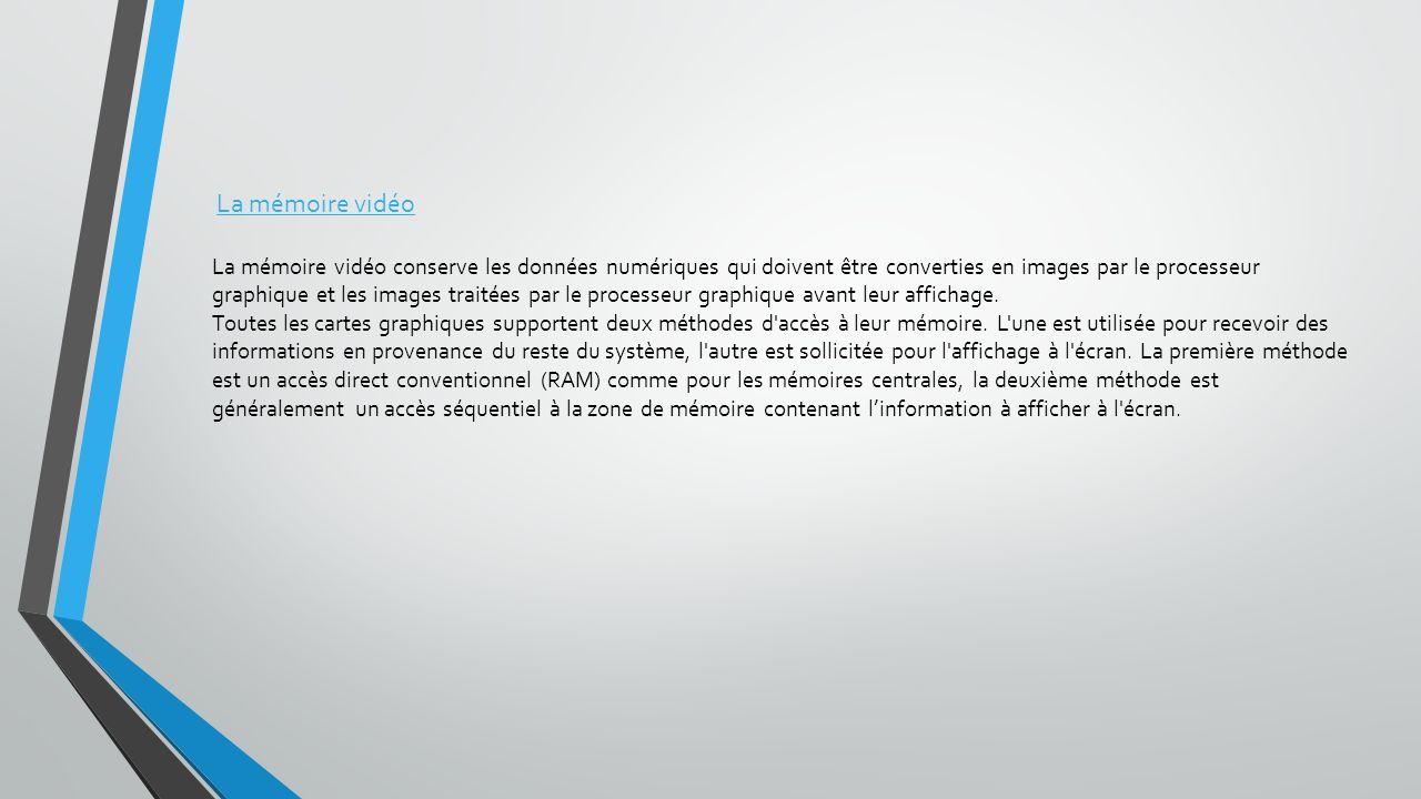 La mémoire vidéo La mémoire vidéo conserve les données numériques qui doivent être converties en images par le processeur graphique et les images trai