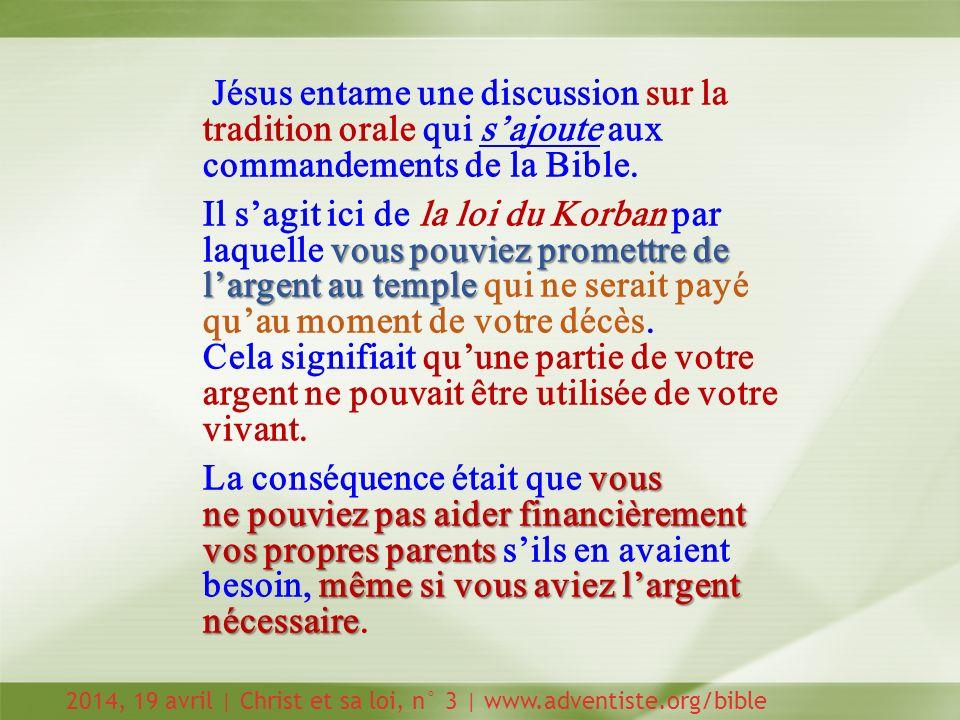 Jésus entame une discussion sur la tradition orale qui sajoute aux commandements de la Bible.