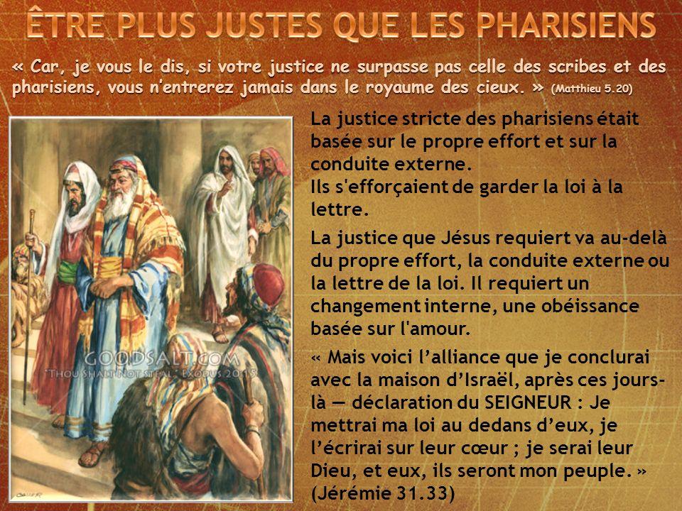 « Car, je vous le dis, si votre justice ne surpasse pas celle des scribes et des pharisiens, vous nentrerez jamais dans le royaume des cieux.