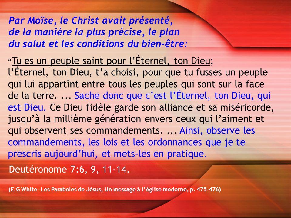 (E.G White -Les Paraboles de Jésus, Un message à léglise moderne, p. 475-476) Par Moïse, le Christ avait présenté, de la manière la plus précise, le p
