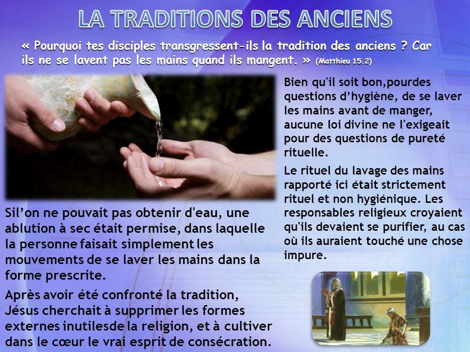 « Pourquoi tes disciples transgressent-ils la tradition des anciens ? Car ils ne se lavent pas les mains quand ils mangent. » (Matthieu 15.2) Bien qu'
