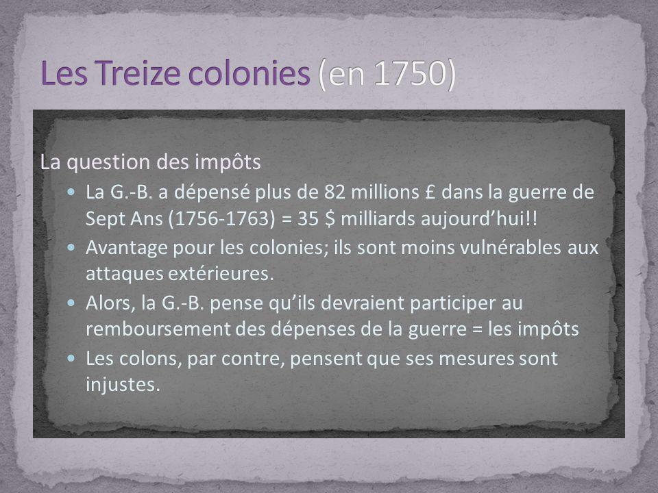 La question des impôts La G.-B. a dépensé plus de 82 millions £ dans la guerre de Sept Ans (1756-1763) = 35 $ milliards aujourdhui!! Avantage pour les