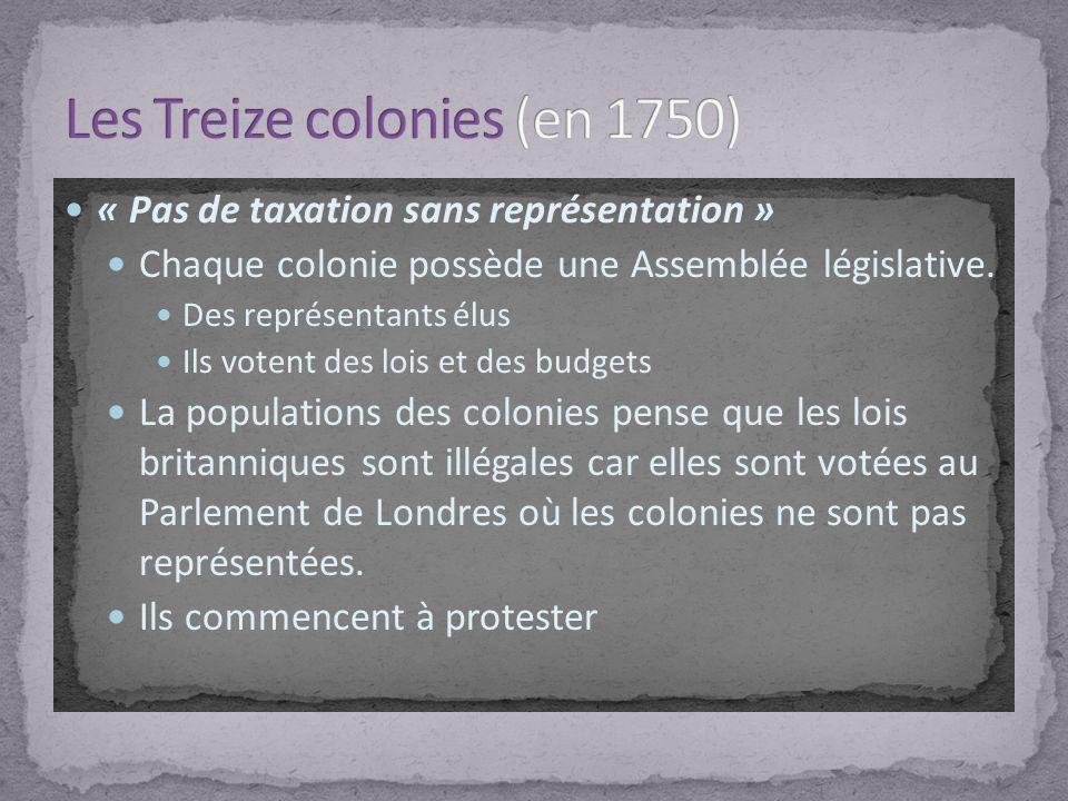 « Pas de taxation sans représentation » Chaque colonie possède une Assemblée législative. Des représentants élus Ils votent des lois et des budgets La