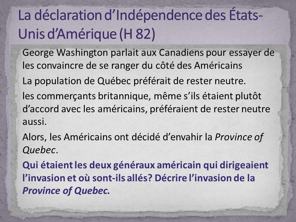 George Washington parlait aux Canadiens pour essayer de les convaincre de se ranger du côté des Américains La population de Québec préférait de rester