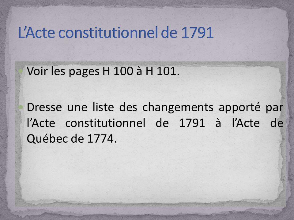 Voir les pages H 100 à H 101. Dresse une liste des changements apporté par lActe constitutionnel de 1791 à lActe de Québec de 1774.