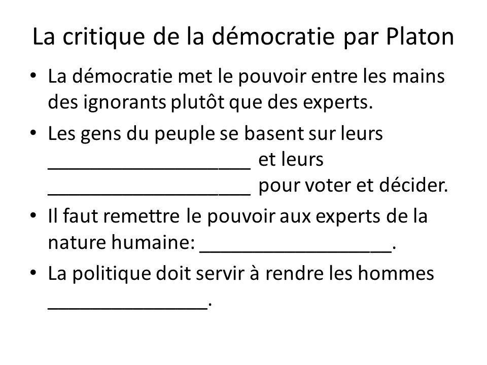 La critique de la démocratie par Platon La démocratie met le pouvoir entre les mains des ignorants plutôt que des experts. Les gens du peuple se basen