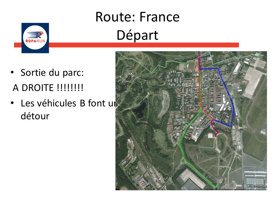 Route: France Départ Sortie du parc: A DROITE !!!!!!!! Les véhicules B font un détour