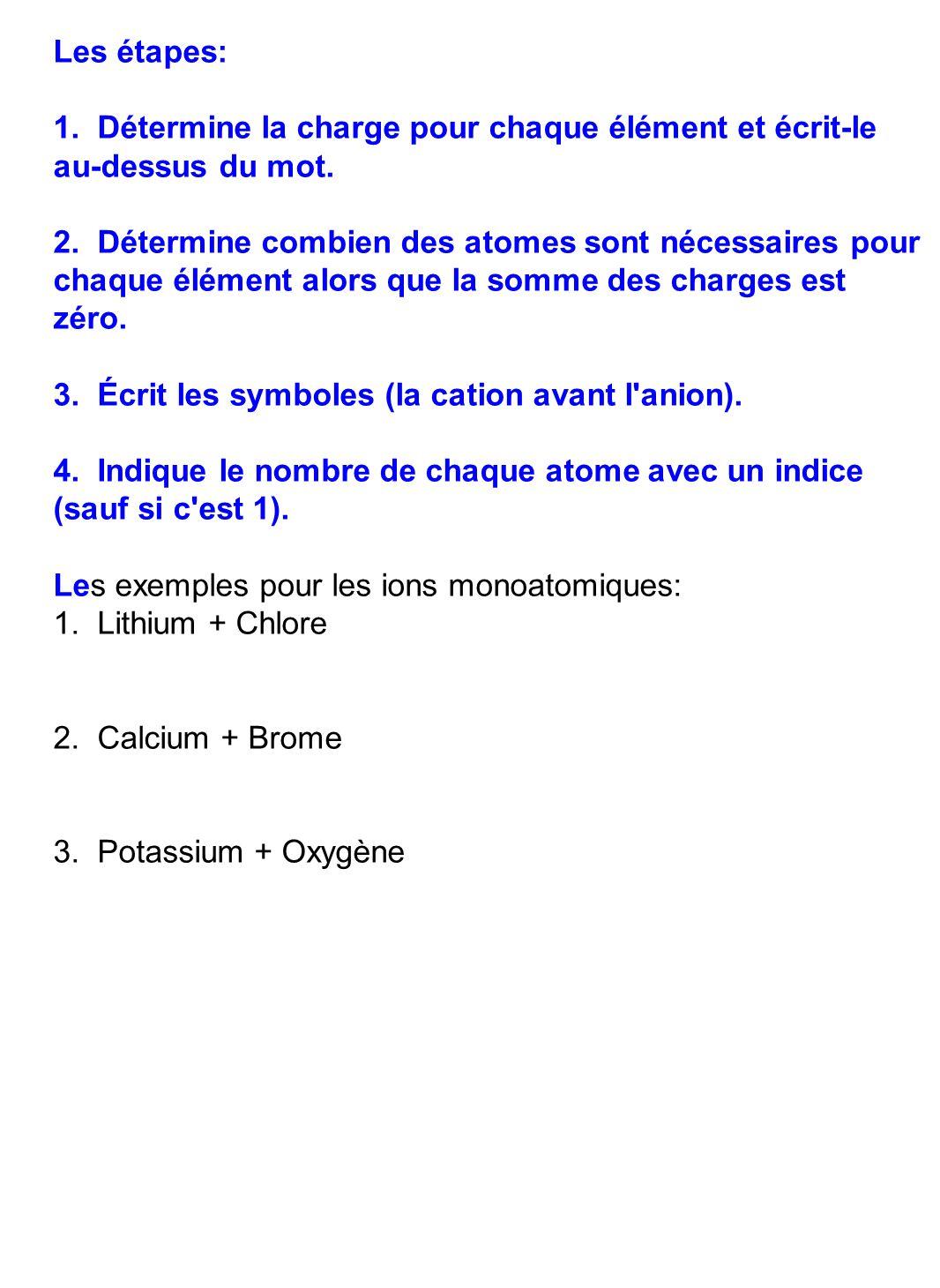 Les étapes: 1. Détermine la charge pour chaque élément et écrit-le au-dessus du mot. 2. Détermine combien des atomes sont nécessaires pour chaque élém