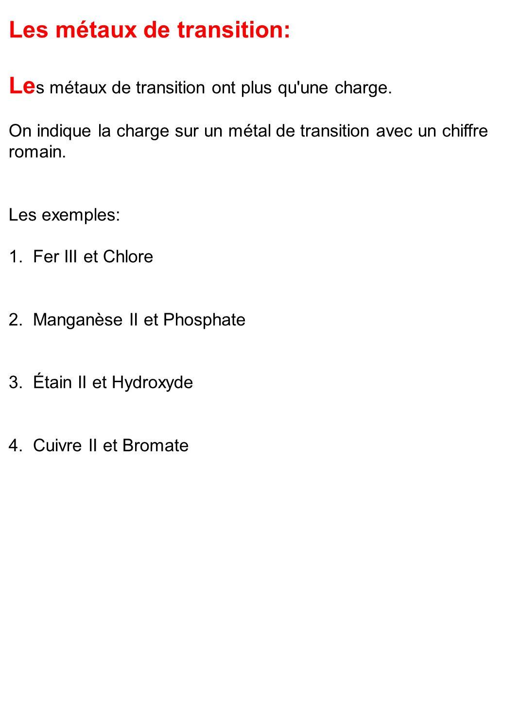 Les métaux de transition: Le s métaux de transition ont plus qu'une charge. On indique la charge sur un métal de transition avec un chiffre romain. Le