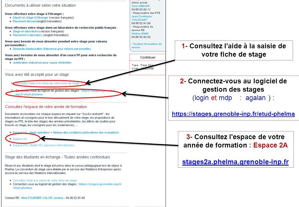1- Consultez l'aide à la saisie de votre fiche de stage 2- Connectez-vous au logiciel de gestion des stages (login et mdp : agalan ) : https://stages.