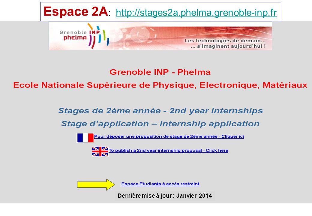 Espace 2A : http://stages2a.phelma.grenoble-inp.frhttp://stages2a.phelma.grenoble-inp.fr Dernière mise à jour : Janvier 2014