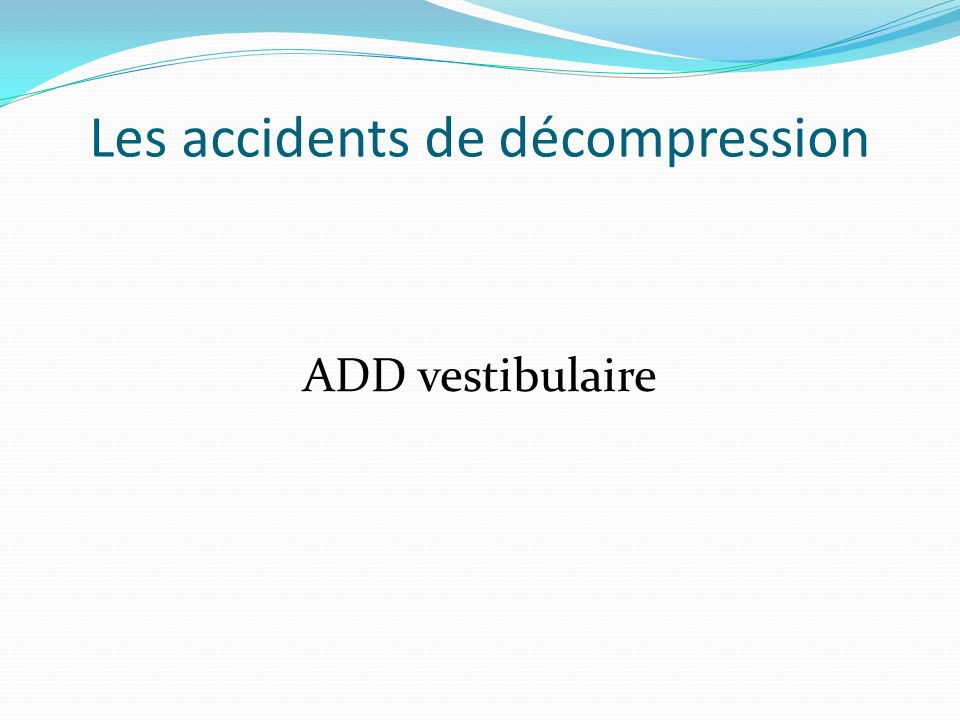 Les accidents de décompression ADD vestibulaire