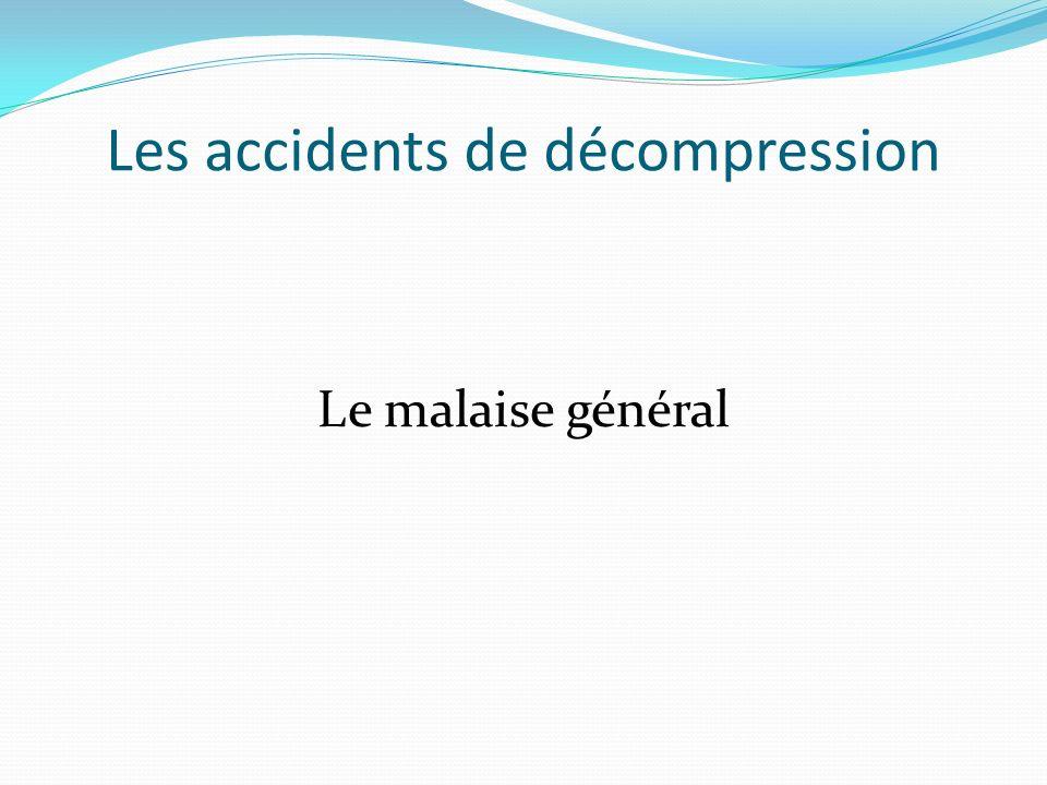 Les accidents de décompression Le malaise général