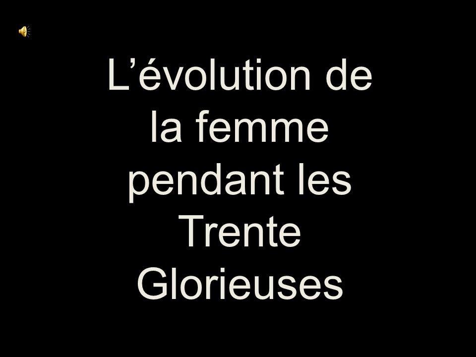 Lévolution de la femme pendant les Trente Glorieuses