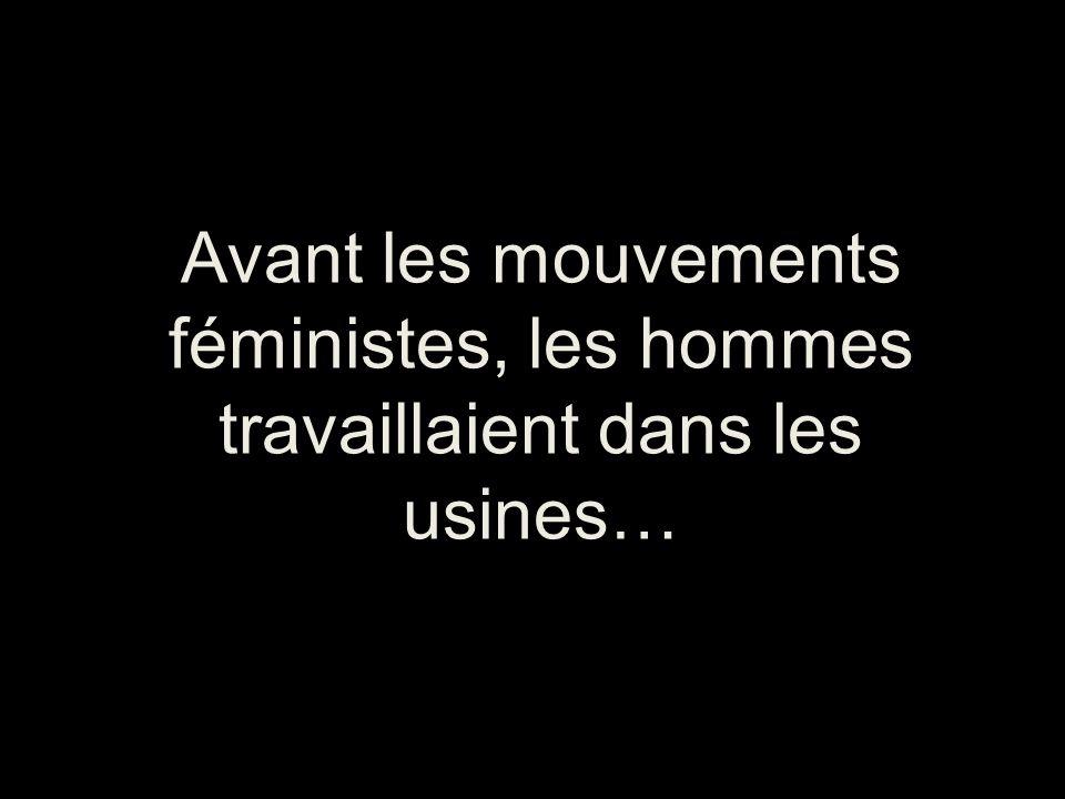 Avant les mouvements féministes, les hommes travaillaient dans les usines…