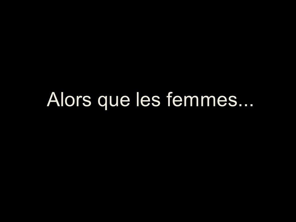 Alors que les femmes...