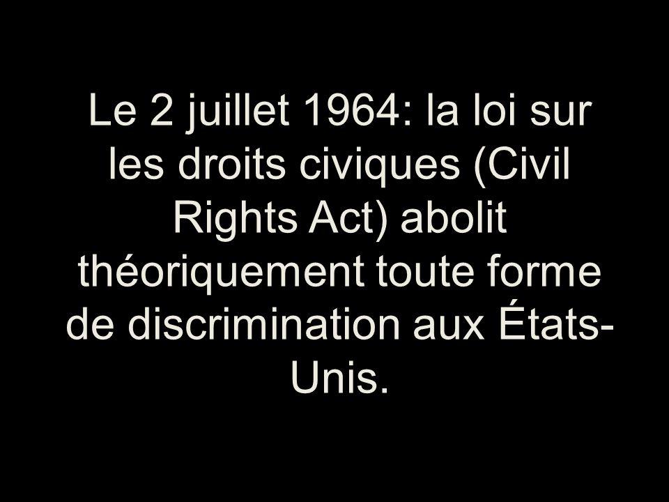Le 2 juillet 1964: la loi sur les droits civiques (Civil Rights Act) abolit théoriquement toute forme de discrimination aux États- Unis.