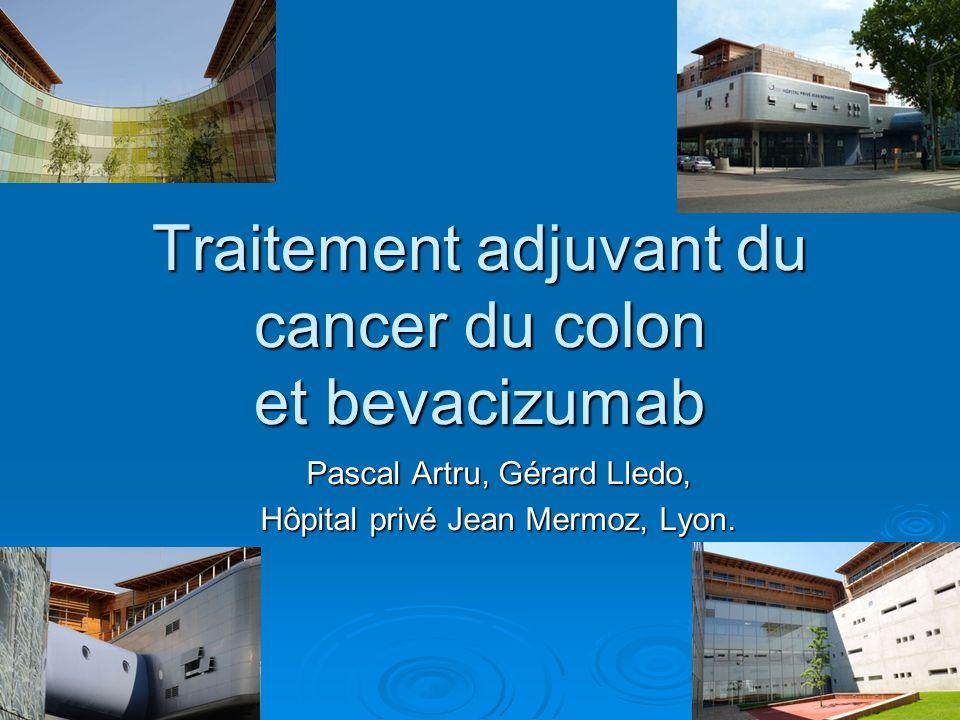 Traitement adjuvant du cancer du colon et bevacizumab Pascal Artru, Gérard Lledo, Hôpital privé Jean Mermoz, Lyon.
