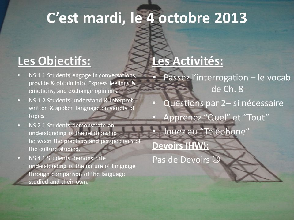 Cest mardi, le 4 octobre 2013 Les Objectifs: NS 1.1 Students engage in conversations, provide & obtain info.