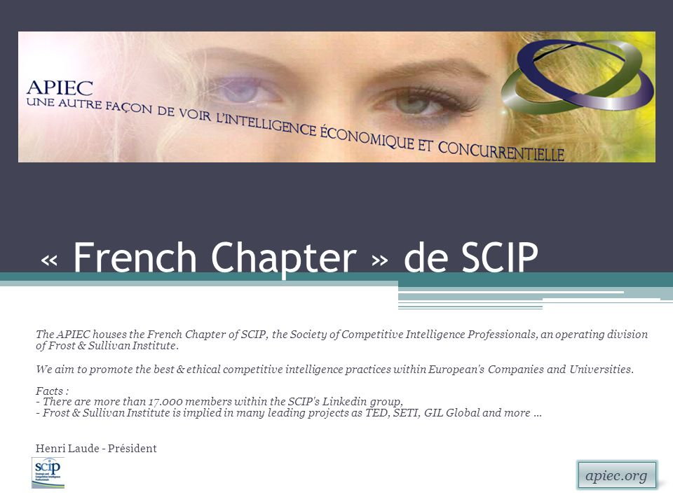 apiec.org « French Chapter » de SCIP The APIEC houses the French Chapter of SCIP, the Society of Competitive Intelligence Professionals, an operating