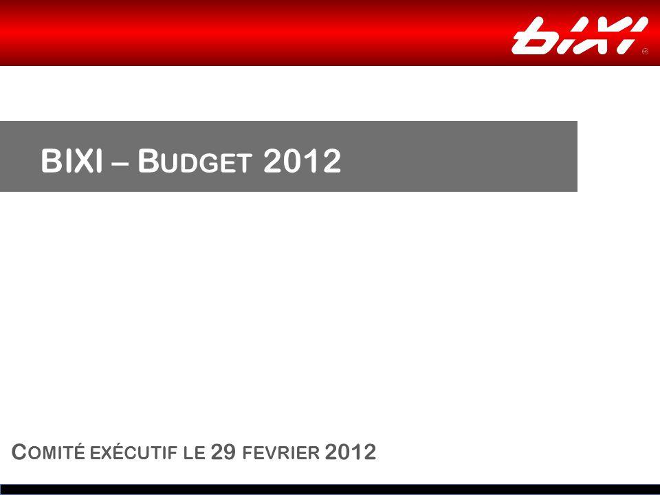 BIXI – B UDGET 2012 C OMITÉ EXÉCUTIF LE 29 FEVRIER 2012.