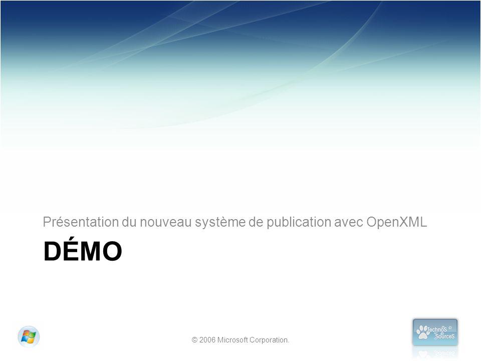 © 2006 Microsoft Corporation. DÉMO Présentation du nouveau système de publication avec OpenXML