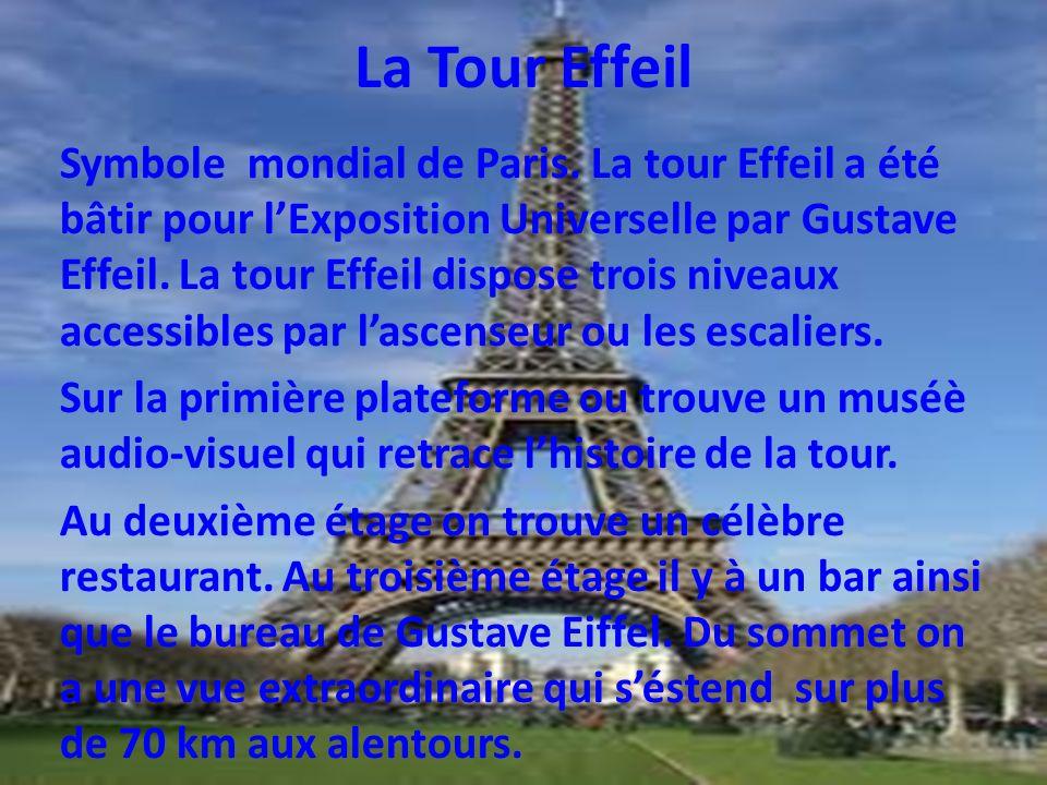La Tour Effeil Symbole mondial de Paris. La tour Effeil a été bâtir pour lExposition Universelle par Gustave Effeil. La tour Effeil dispose trois nive