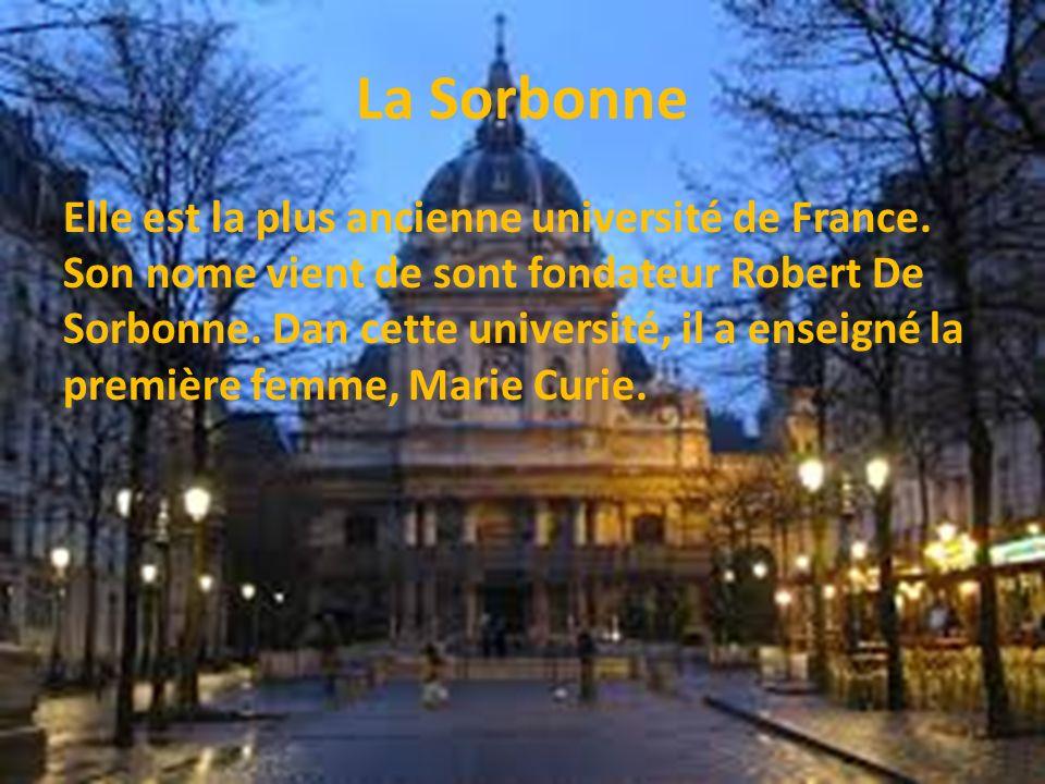 La Sorbonne Elle est la plus ancienne université de France. Son nome vient de sont fondateur Robert De Sorbonne. Dan cette université, il a enseigné l