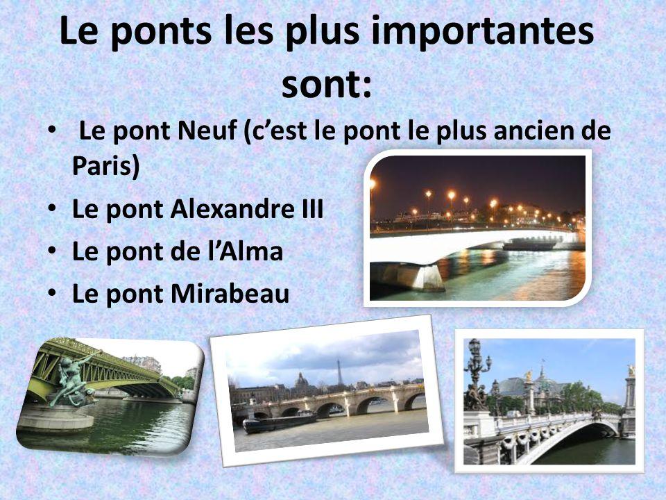 Le ponts les plus importantes sont: Le pont Neuf (cest le pont le plus ancien de Paris) Le pont Alexandre III Le pont de lAlma Le pont Mirabeau