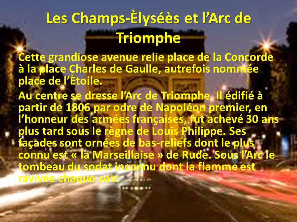 Les Champs-Èlyséès et lArc de Les Champs-Èlyséès et lArc de Triomphe Cette grandiose avenue relie place de la Concorde à la place Charles de Gaulle, a