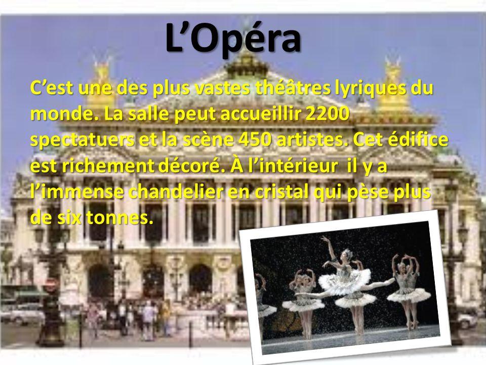 LOpéra Cest une des plus vastes théâtres lyriques du monde. La salle peut accueillir 2200 spectatuers et la scène 450 artistes. Cet édifice est richem