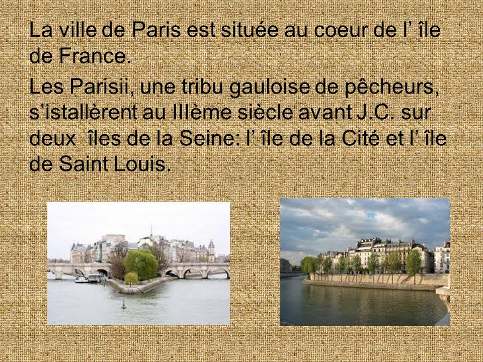 La ville de Paris est située au coeur de l île de France. Les Parisii, une tribu gauloise de pêcheurs, sistallèrent au IIIème siècle avant J.C. sur de