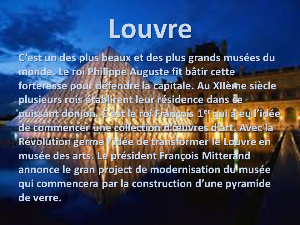 Louvre Cest un des plus beaux et des plus grands musées du monde. Le roi Philippe Auguste fit bâtir cette forteresse pour défendre la capitale. Au XII