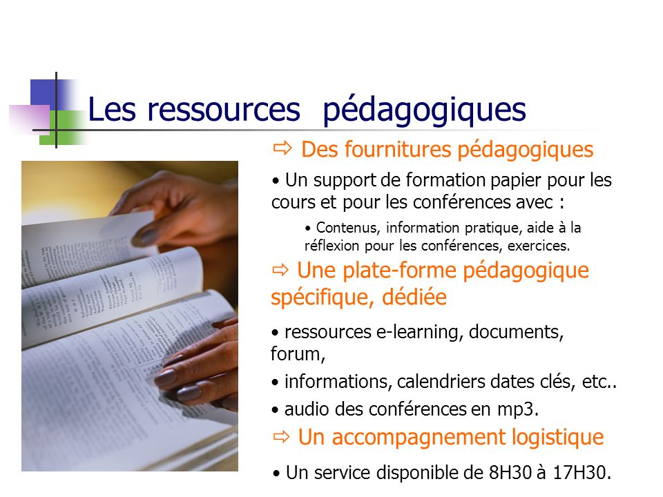 Des fournitures pédagogiques Un support de formation papier pour les cours et pour les conférences avec : Contenus, information pratique, aide à la réflexion pour les conférences, exercices.