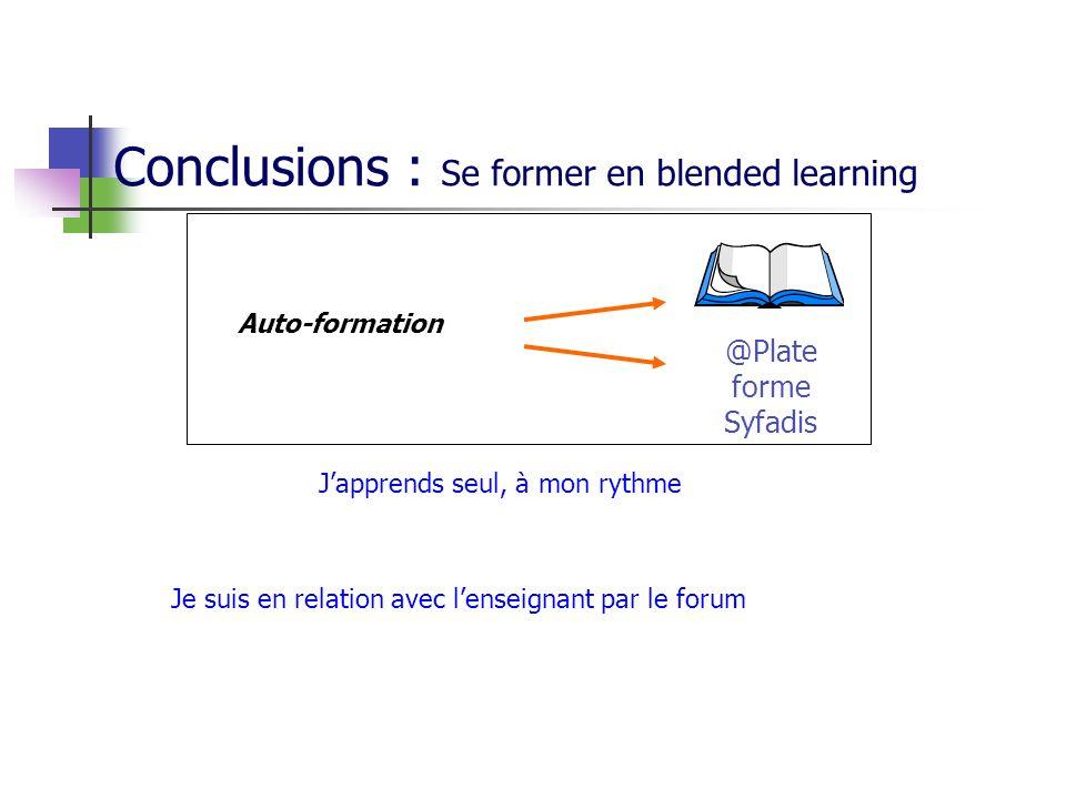 Conclusions : Se former en blended learning Auto-formation @Plate forme Syfadis Japprends seul, à mon rythme Quand 1 Heure par jour Régulièrement Dans un environnement serein Avant la classe virtuelle Je suis en relation avec lenseignant par le forum