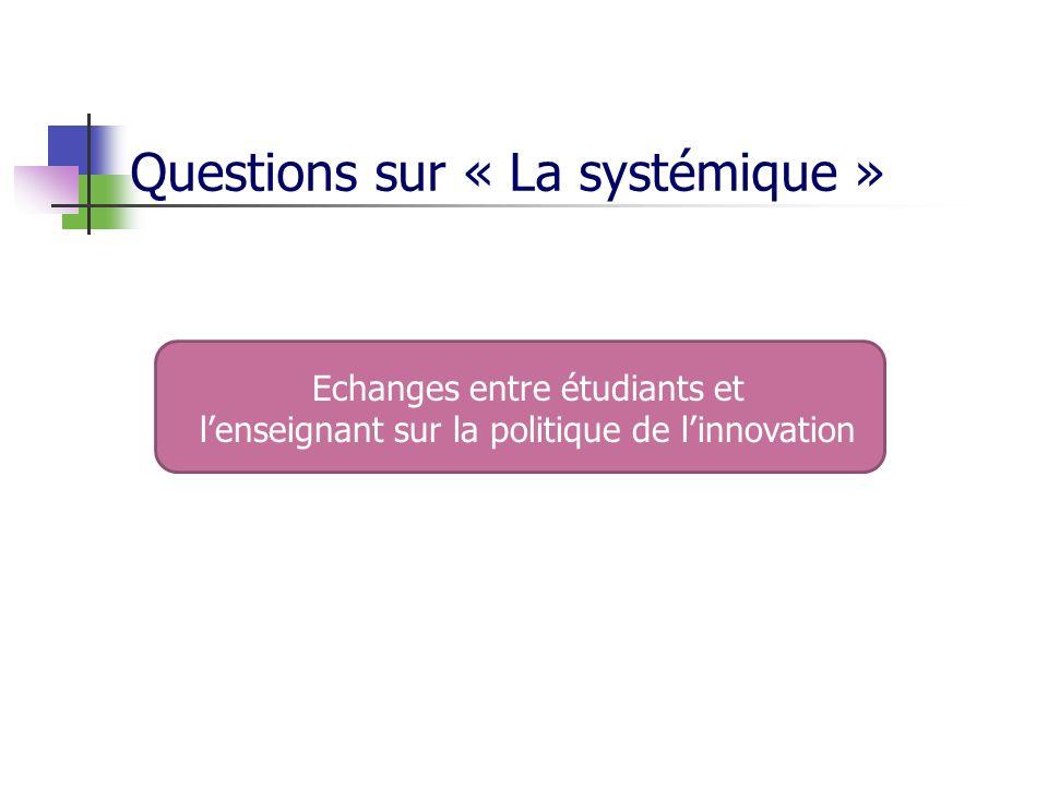 Questions sur « La systémique » Echanges entre étudiants et lenseignant sur la politique de linnovation