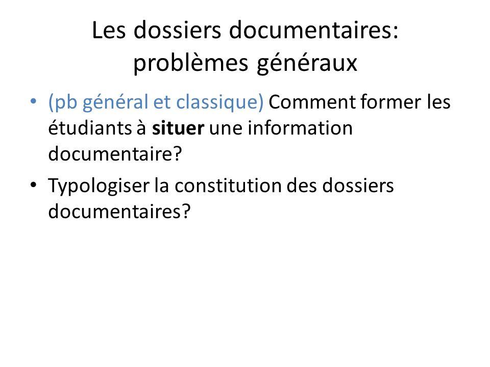 Les dossiers documentaires: problèmes généraux (pb général et classique) Comment former les étudiants à situer une information documentaire.