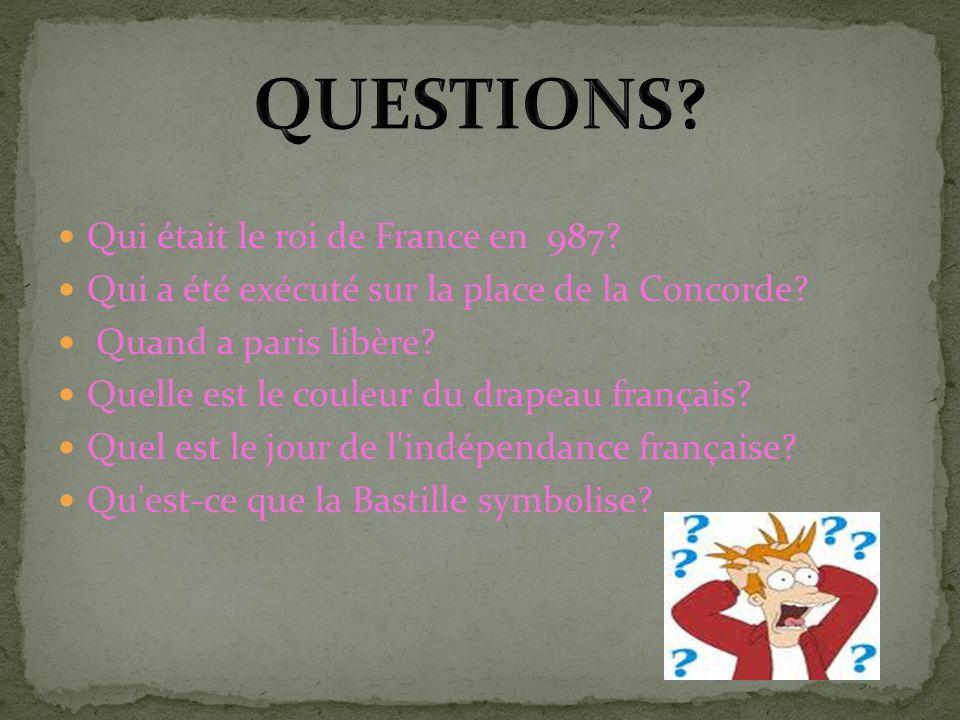 Qui était le roi de France en 987.Qui a été exécuté sur la place de la Concorde.