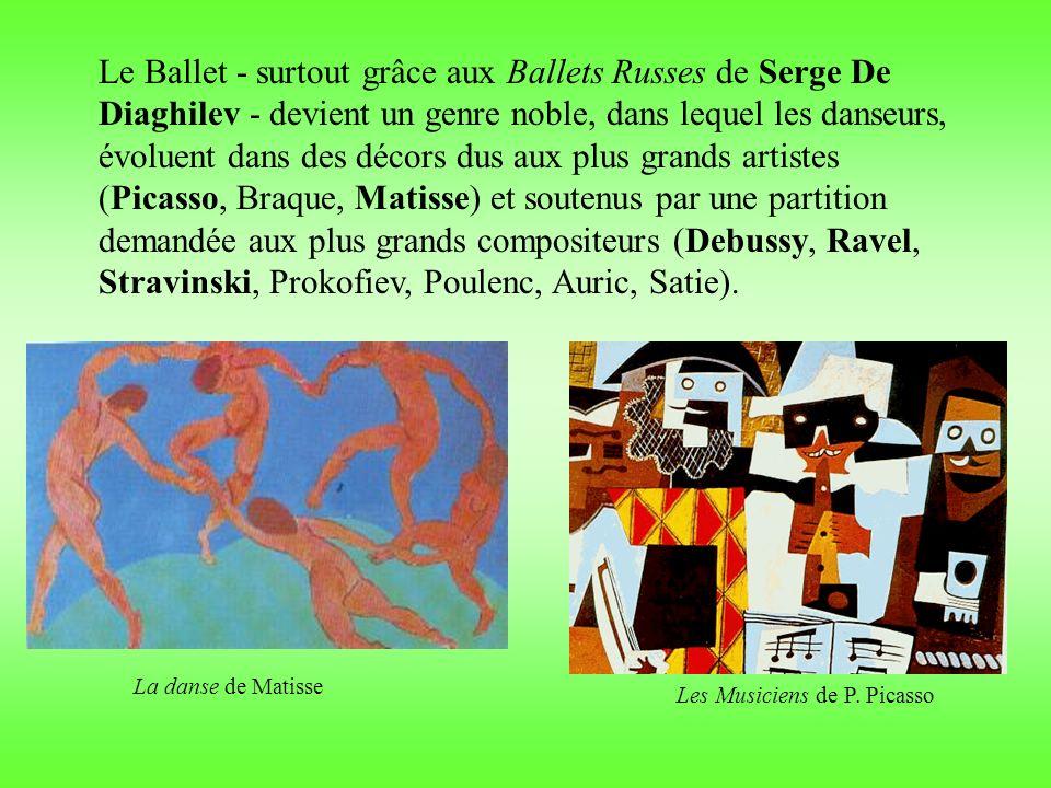 Le Ballet - surtout grâce aux Ballets Russes de Serge De Diaghilev - devient un genre noble, dans lequel les danseurs, évoluent dans des décors dus aux plus grands artistes (Picasso, Braque, Matisse) et soutenus par une partition demandée aux plus grands compositeurs (Debussy, Ravel, Stravinski, Prokofiev, Poulenc, Auric, Satie).