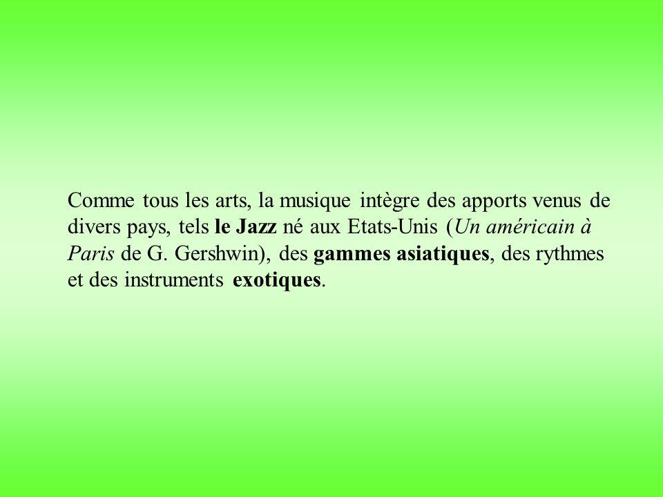 Comme tous les arts, la musique intègre des apports venus de divers pays, tels le Jazz né aux Etats-Unis (Un américain à Paris de G. Gershwin), des ga