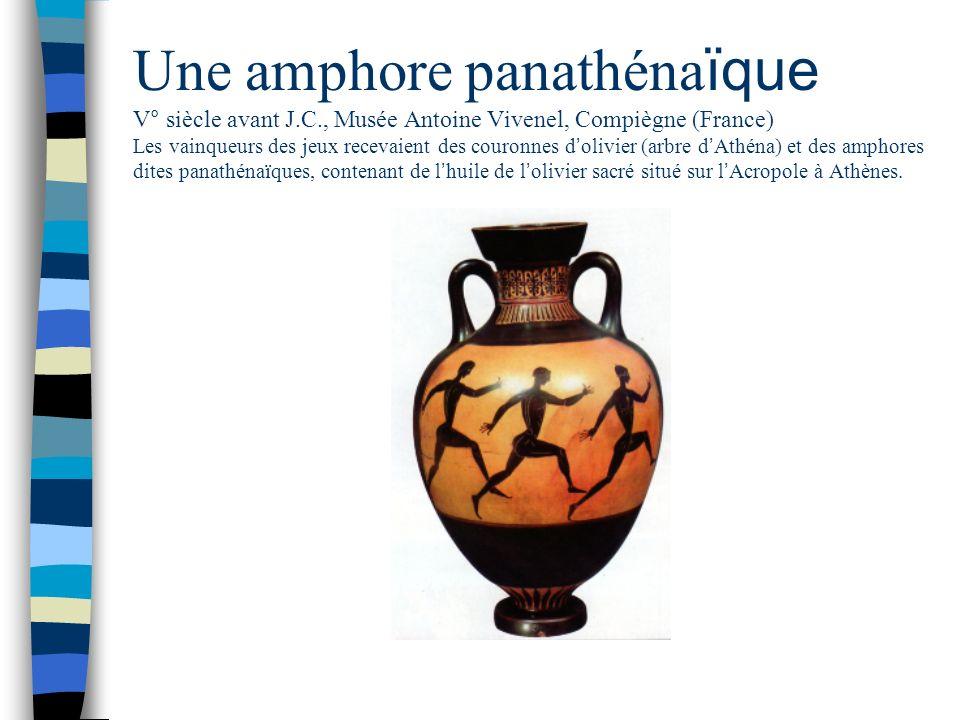Une amphore panathéna ïque V° siècle avant J.C., Musée Antoine Vivenel, Compiègne (France) Les vainqueurs des jeux recevaient des couronnes d olivier