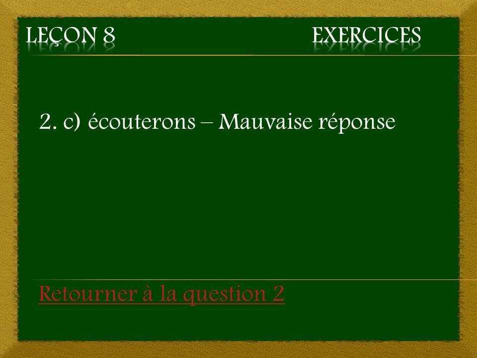 2. c) écouterons – Mauvaise réponse Retourner à la question 2