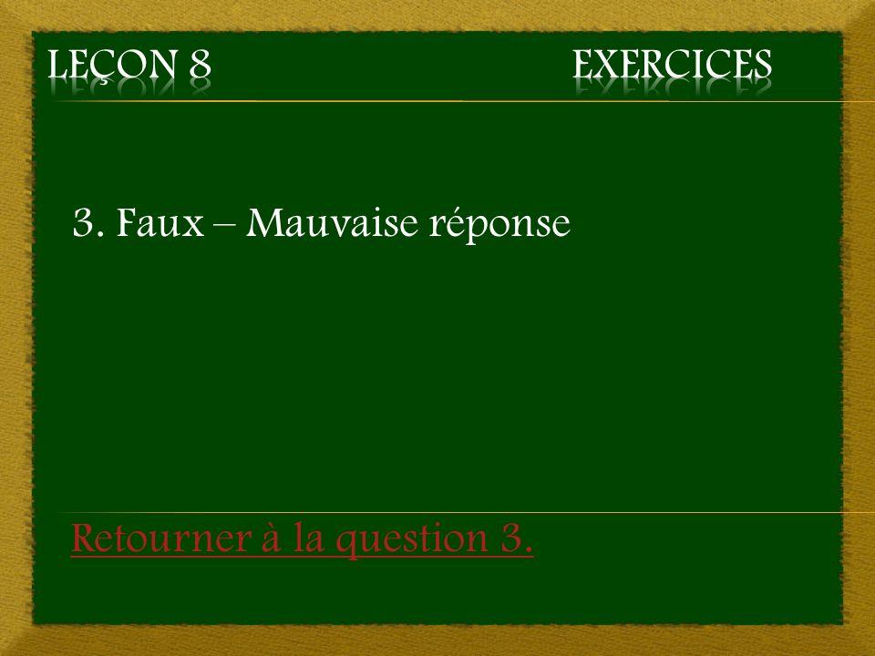 3. Faux – Mauvaise réponse Retourner à la question 3.