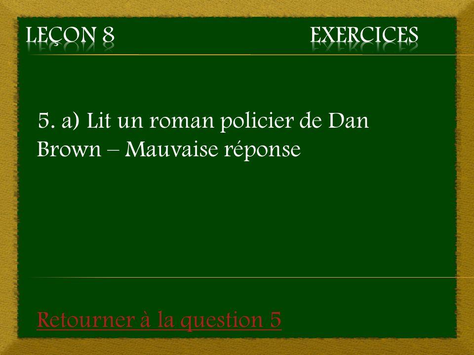 5. a) Lit un roman policier de Dan Brown – Mauvaise réponse Retourner à la question 5