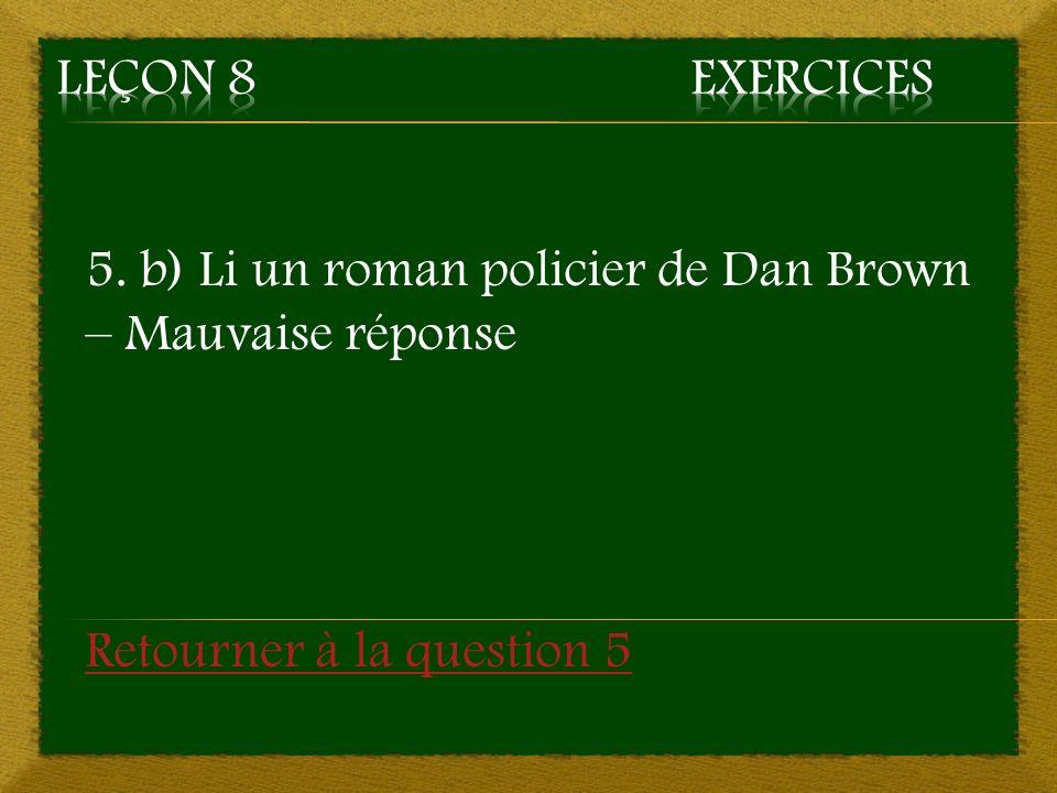 5. b) Li un roman policier de Dan Brown – Mauvaise réponse Retourner à la question 5