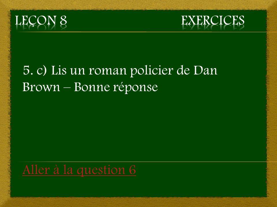 5. c) Lis un roman policier de Dan Brown – Bonne réponse Aller à la question 6
